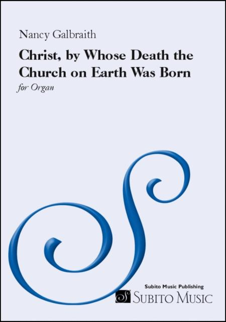 Christ, by Whose Death the Church on Earth Was Born