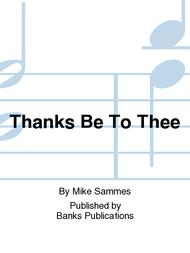 Thanks Be To Thee