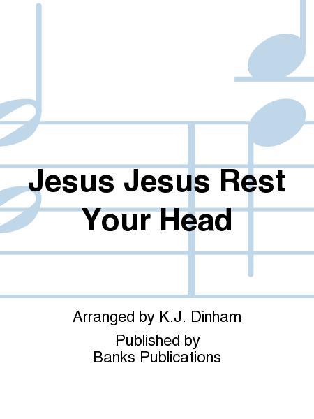 Jesus Jesus Rest Your Head