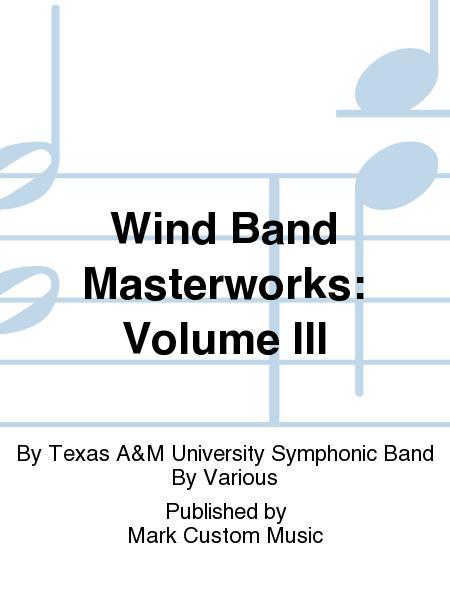 Wind Band Masterworks: Volume III