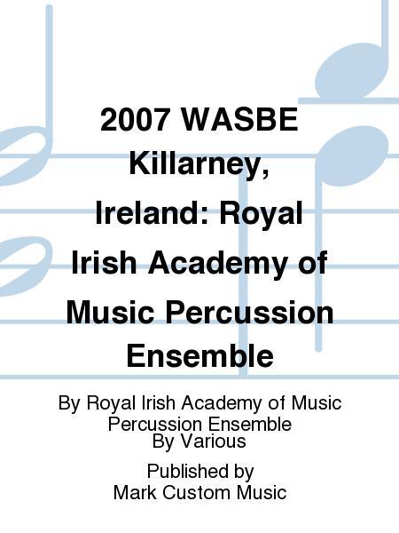 2007 WASBE Killarney, Ireland: Royal Irish Academy of Music Percussion Ensemble