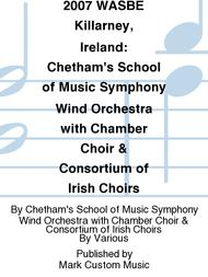 2007 WASBE Killarney, Ireland: Chetham's School of Music Symphony Wind Orchestra with Chamber Choir & Consortium of Irish Choirs