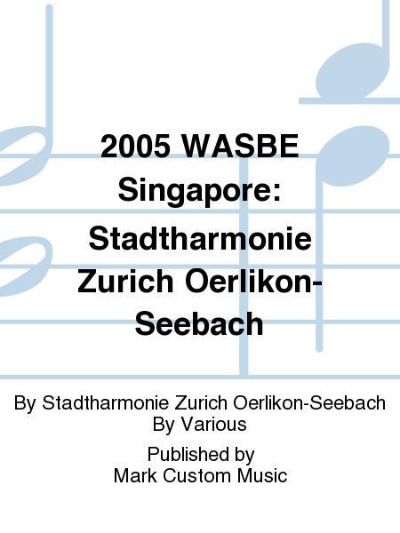 2005 WASBE Singapore: Stadtharmonie Zurich Oerlikon-Seebach