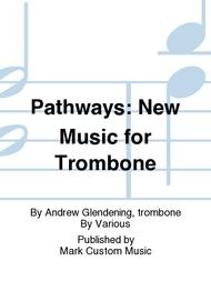 Pathways: New Music for Trombone