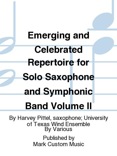 Emerging and Celebrated Repertoire for Solo Saxophone and Symphonic Band Volume II