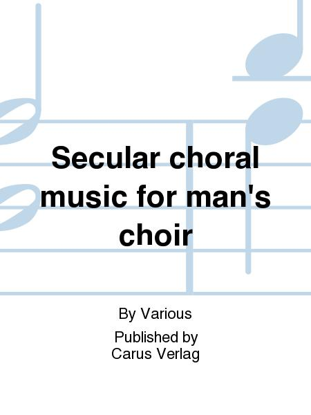 Secular choral music for man's choir (TTBB)