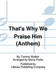 That's Why We Praise Him (Anthem)