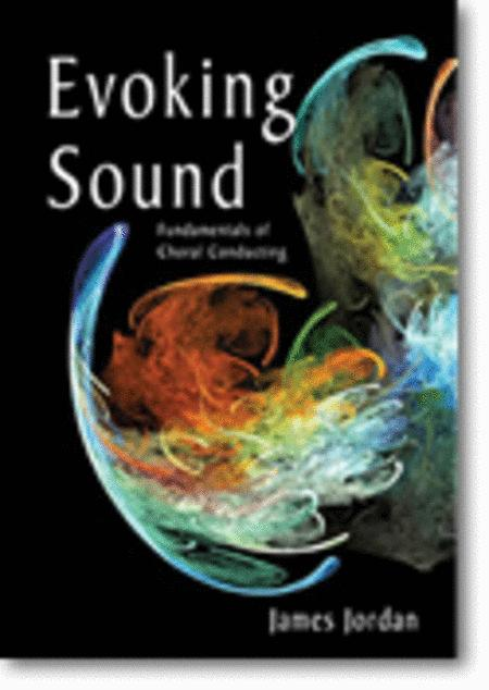 Evoking Sound: Fundamentals of Choral Conducting, Second edition - Book and DVD