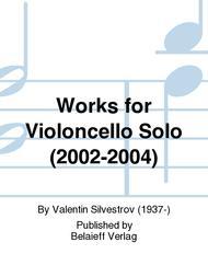 Works for Violoncello Solo (2002-2004)