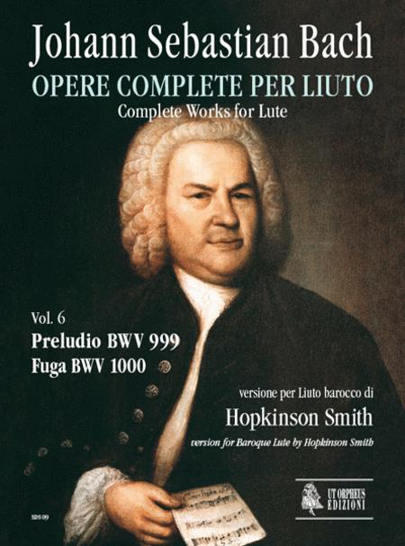 Complete Works for Lute. Vol. 6: Prelude BWV 999 - Fugue BWV 1000. Baroque Lute version