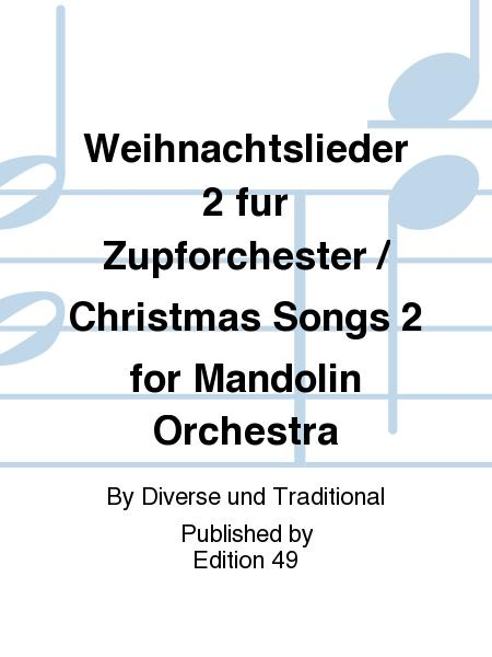 Weihnachtslieder 2 fur Zupforchester / Christmas Songs 2 for Mandolin Orchestra