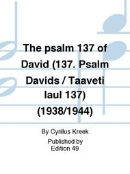The psalm 137 of David (137. Psalm Davids / Taaveti laul 137) (1938/1944)