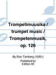 Trompetimuusika / trumpet music / Trompetenmusik, op. 126