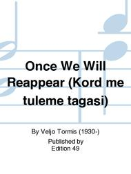 Once We Will Reappear (Kord me tuleme tagasi)