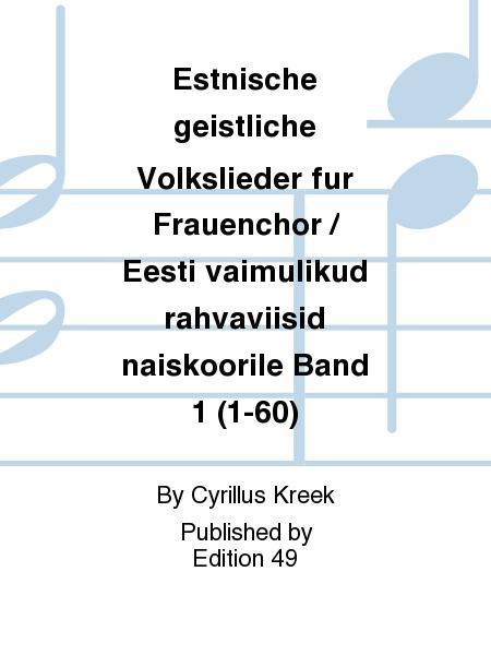 Estnische geistliche Volkslieder fur Frauenchor / Eesti vaimulikud rahvaviisid naiskoorile Band 1 (1-60)