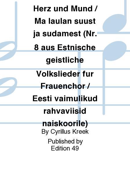 Ich singe dir mit Herz und Mund / Ma laulan suust ja sudamest (Nr. 8 aus Estnische geistliche Volkslieder fur Frauenchor / Eesti vaimulikud rahvaviisid naiskoorile)