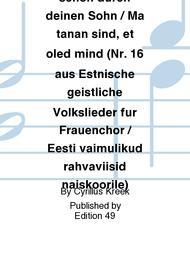 Ich dank' dir schon durch deinen Sohn / Ma tanan sind, et oled mind (Nr. 16 aus Estnische geistliche Volkslieder fur Frauenchor / Eesti vaimulikud rahvaviisid naiskoorile)