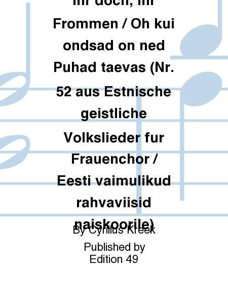 O wie selig seid ihr doch, ihr Frommen / Oh kui ondsad on ned Puhad taevas (Nr. 52 aus Estnische geistliche Volkslieder fur Frauenchor / Eesti vaimulikud rahvaviisid naiskoorile)