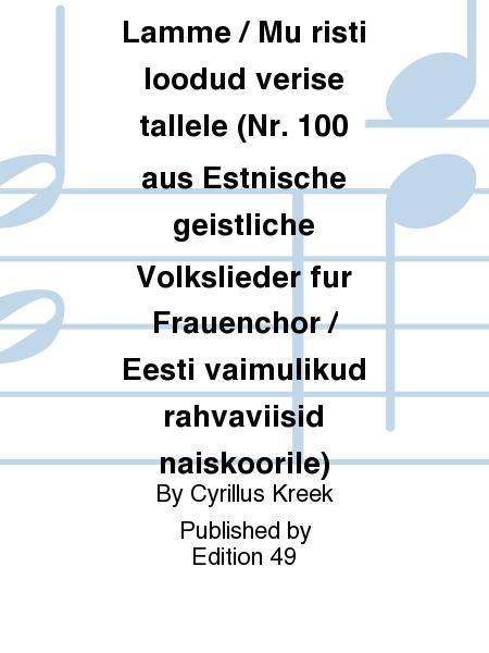 Dem blut'gen Lamme / Mu risti loodud verise tallele (Nr. 100 aus Estnische geistliche Volkslieder fur Frauenchor / Eesti vaimulikud rahvaviisid naiskoorile)