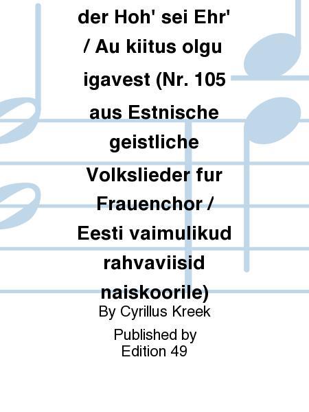 Allein Gott in der Hoh' sei Ehr' / Au kiitus olgu igavest (Nr. 105 aus Estnische geistliche Volkslieder fur Frauenchor / Eesti vaimulikud rahvaviisid naiskoorile)