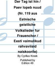 Der Tag ist hin / Paev lopeb nuud (Nr. 119 aus Estnische geistliche Volkslieder fur Frauenchor / Eesti vaimulikud rahvaviisid naiskoorile)
