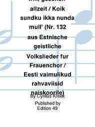 Was mein Gott will, gescheh' allzeit / Koik sundku ikka nunda mull' (Nr. 132 aus Estnische geistliche Volkslieder fur Frauenchor / Eesti vaimulikud rahvaviisid naiskoorile)