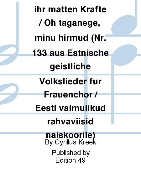 Entfernet euch, ihr matten Krafte / Oh taganege, minu hirmud (Nr. 133 aus Estnische geistliche Volkslieder fur Frauenchor / Eesti vaimulikud rahvaviisid naiskoorile)