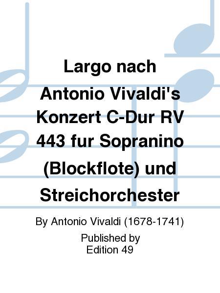 Largo nach Antonio Vivaldi's Konzert C-Dur RV 443 fur Sopranino (Blockflote) und Streichorchester
