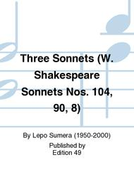 Three Sonnets (W. Shakespeare Sonnets Nos. 104, 90, 8)