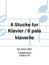 6 Stucke fur Klavier / 6 pala klaverile