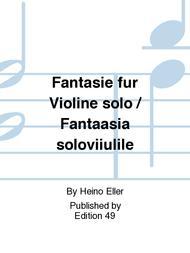 Fantasie fur Violine solo / Fantaasia soloviiulile