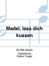 Madel, lass dich kussen
