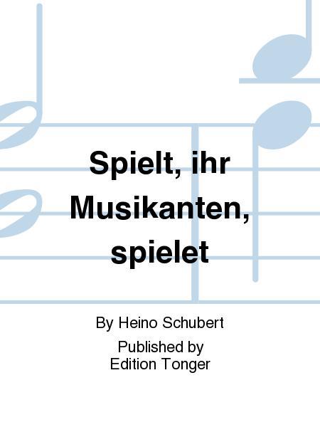 Spielt, ihr Musikanten, spielet