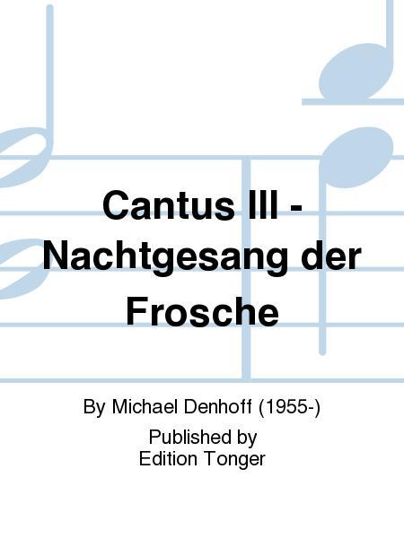Cantus III - Nachtgesang der Frosche