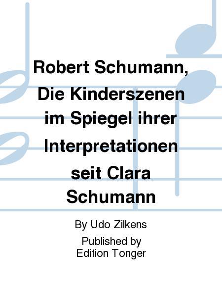 Robert Schumann, Die Kinderszenen im Spiegel ihrer Interpretationen seit Clara Schumann