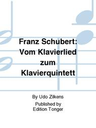 Franz Schubert: Vom Klavierlied zum Klavierquintett
