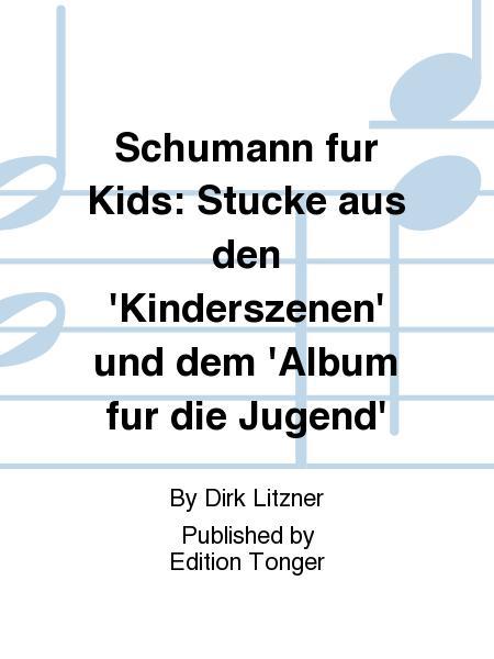 Schumann fur Kids: Stucke aus den 'Kinderszenen' und dem 'Album fur die Jugend'