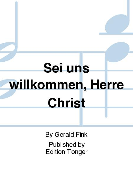 Sei uns willkommen, Herre Christ