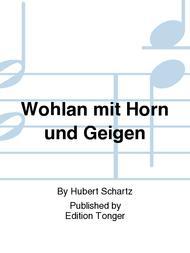 Wohlan mit Horn und Geigen