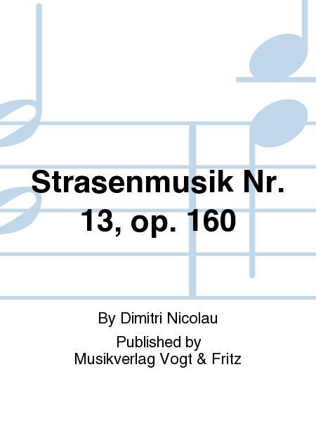 Strasenmusik Nr. 13, op. 160