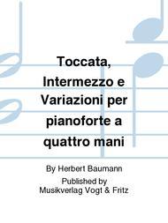 Toccata, Intermezzo e Variazioni per pianoforte a quattro mani
