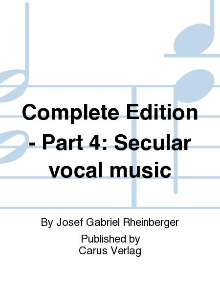 Complete Edition - Part 4: Secular vocal music