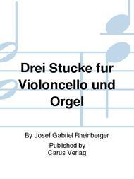 Drei Stucke fur Violoncello und Orgel
