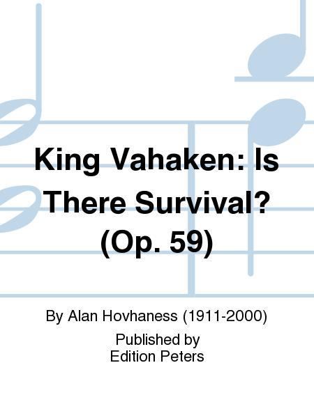 King Vahaken: Is There Survival? Op. 59
