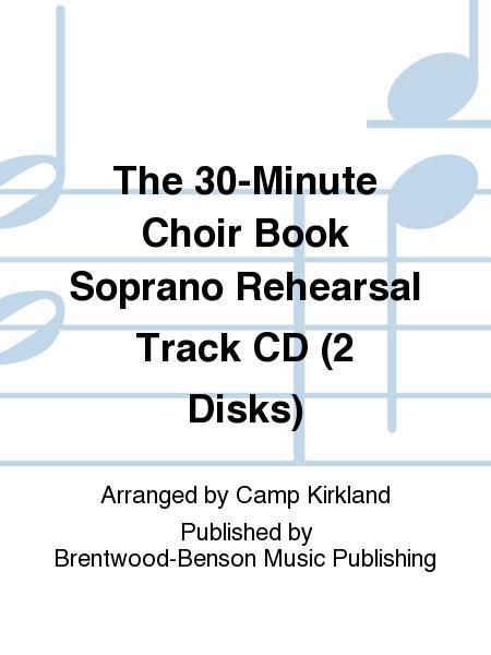 The 30-Minute Choir Book Soprano Rehearsal Track CD (2 Disks)