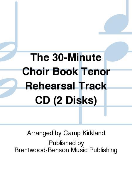 The 30-Minute Choir Book Tenor Rehearsal Track CD (2 Disks)