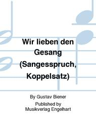 Wir lieben den Gesang (Sangesspruch, Koppelsatz)
