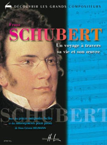 Schubert - Un Voyage A Travers Sa Vie Et Son Oeuvre