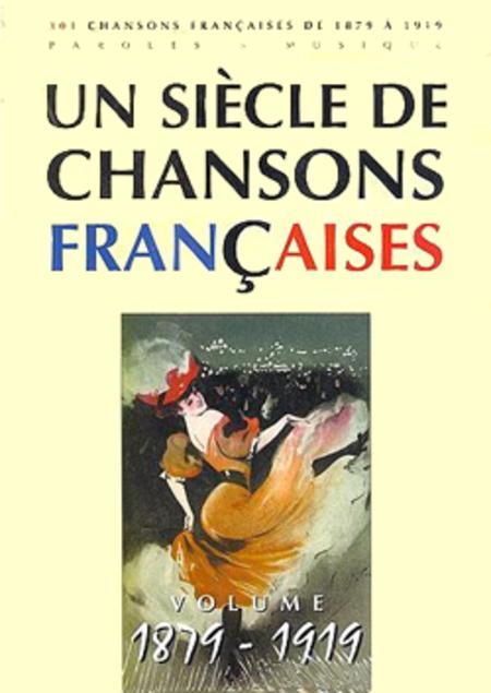Un siecle de chansons francaises 1879-1919