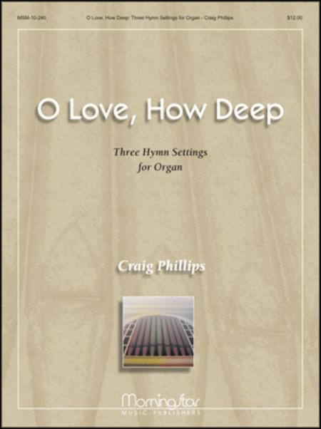 O Love, How Deep: Three Hymn Settings for Organ